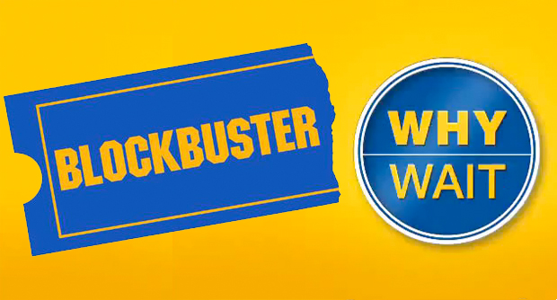 Blockbuster Why Wait